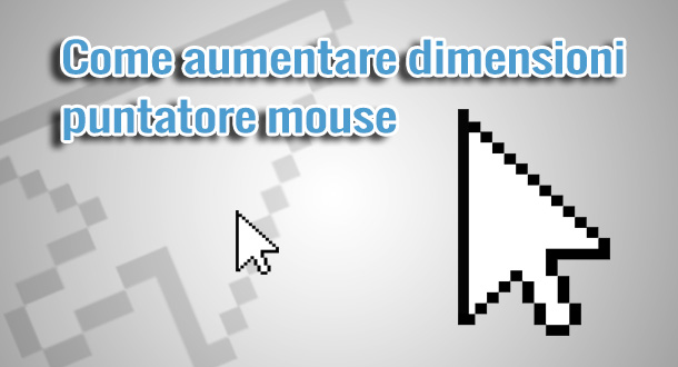 come-ingrandire-dimensione-puntatore-mouse