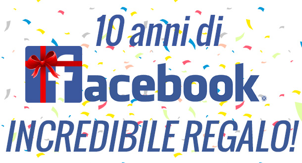 facebook-compie-dieci-anni-incredibile-regalo