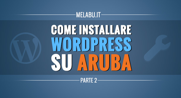 come-installare-wordpress-su-aruba-parte-2