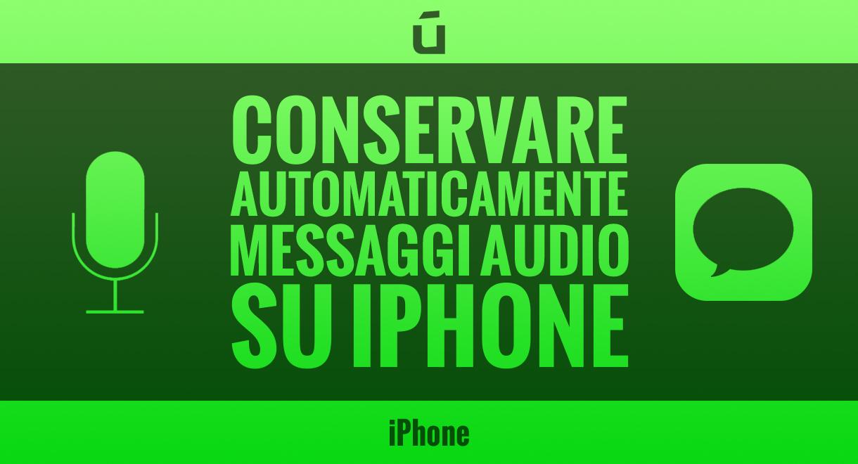 Come-conservare-automaticamente-messaggi-audio-su-iPhone