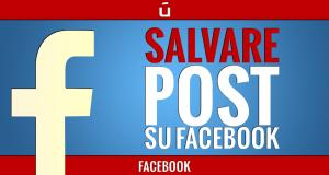 come-salvare-post-su-facebook