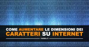 come-aumentare-le-dimensioni-dei-caratteri-su-internet