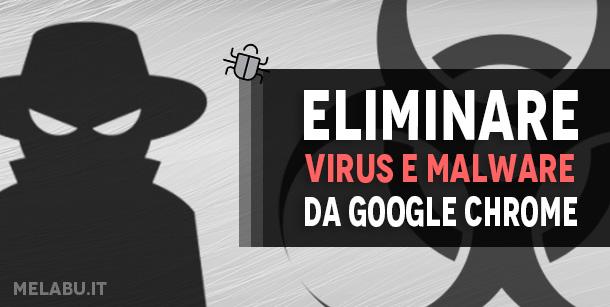 eliminare-virus-e-malware-da-google-chrome